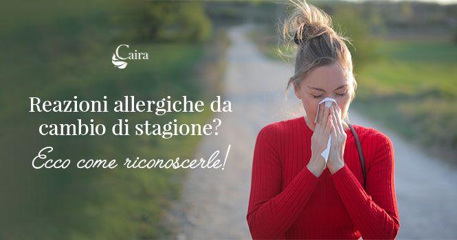 Reazioni allergiche cambio di stagione primavera quali sono