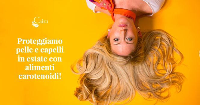 Alimenti carotenoidi per proteggere capelli e pelle in estate