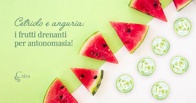 Frutti drenanti estivi per antonomasia: cetriolo e anguria!